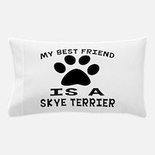 Skye Terrier Is My Best Friend Pillow Case