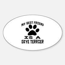 Skye Terrier Is My Best Friend Sticker (Oval)