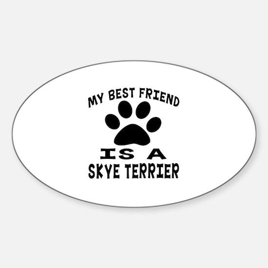 Skye Terrier Is My Best Friend Sticker (Oval)