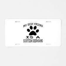 Scottish Deerhound Is My Be Aluminum License Plate