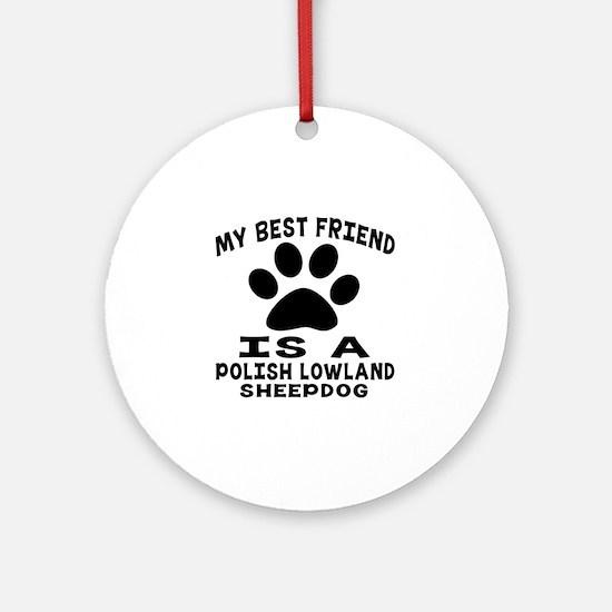 Polish Lowland Sheepdog Is My Best Round Ornament