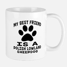 Polish Lowland Sheepdog Is My Best Frie Mug