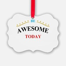 Be Awesome Today Ornament