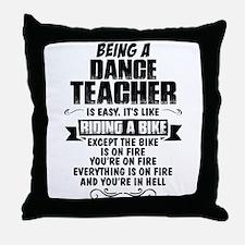 Being A Dance Teacher... Throw Pillow