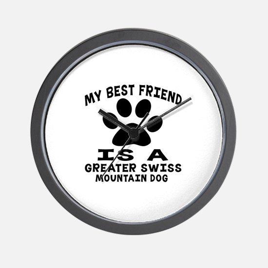 Greater Swiss Mountain Dog Is My Best F Wall Clock