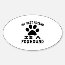 Foxhound Is My Best Friend Sticker (Oval)