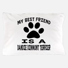 Dandie Dinmont Terrier Is My Best Frie Pillow Case