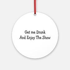 Get me drunk Ornament (Round)