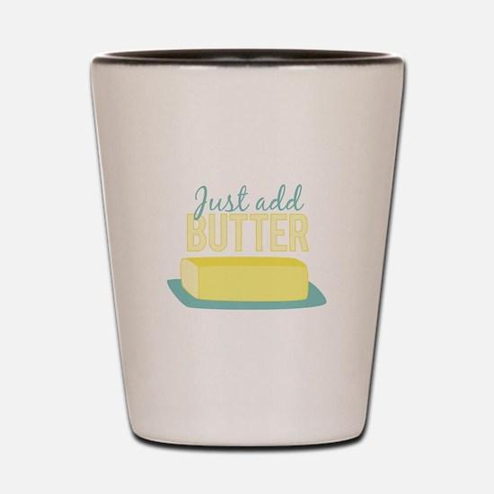 Just Add Butter Shot Glass
