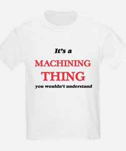 It's a Machining thing, you wouldn&#39 T-Shirt