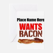 Wants Bacon Greeting Cards
