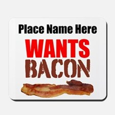 Wants Bacon Mousepad