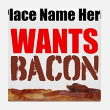 Wants Bacon Tile Coaster