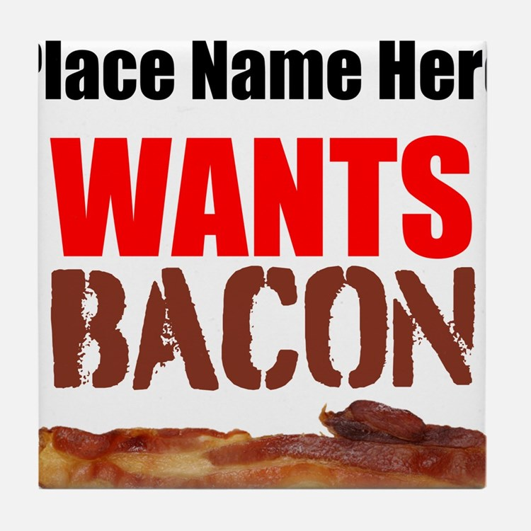 Wants Bacon Tile Coaster