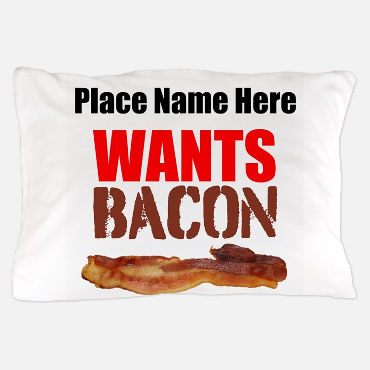 Wants Bacon Pillow Case