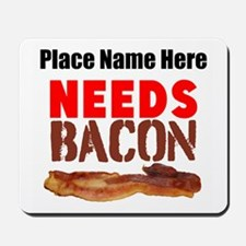 Needs Bacon Mousepad