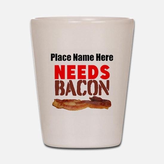Needs Bacon Shot Glass