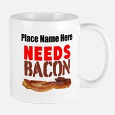 Needs Bacon Mugs