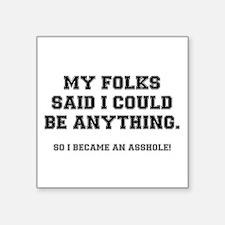 MY FOLKS SAID....ASSHOLE Sticker