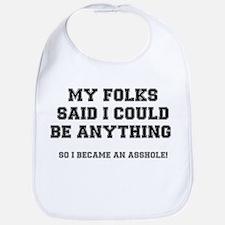 MY FOLKS SAID I COULD BE ANYTHING - SO I BECAM Bib