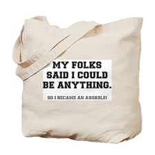 MY FOLKS SAID I COULD BE ANYTHING - SO I Tote Bag