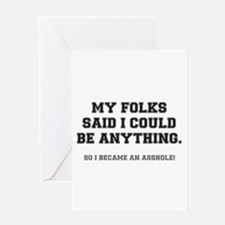 MY FOLKS SAID I COULD BE ANYTHING - Greeting Cards