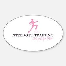 STRENGTH TRAINING -NOT JUST FOR MEN Oval Decal