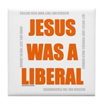 Jesus was a Liberal Tile Coaster