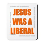 Jesus was a Liberal Mousepad