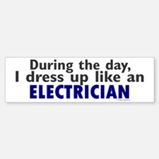 Dress Up Like An Electrician Bumper Bumper Bumper Sticker