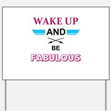 Wake Up And Be Fabulous Yard Sign