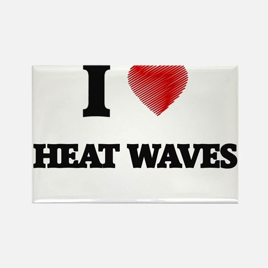 I love Heat Waves Magnets