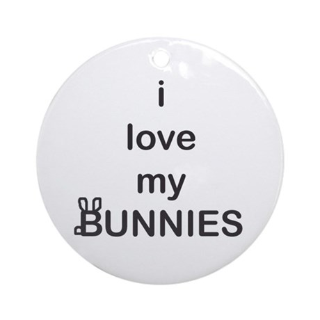 i love my BUNNIES Ornament (Round)