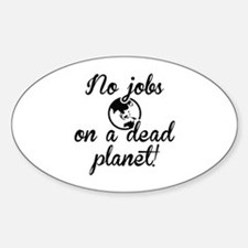 No Jobs On A Dead Planet Sticker (Oval)