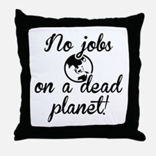 No Jobs On A Dead Planet Throw Pillow