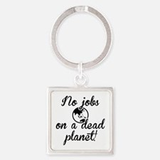 No Jobs On A Dead Planet Square Keychain