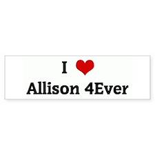 I Love Allison 4Ever Bumper Bumper Sticker