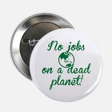 "No Jobs On A Dead Planet 2.25"" Button"