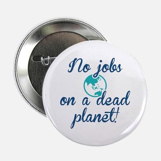 "No Jobs On A Dead Planet 2.25"" Button"