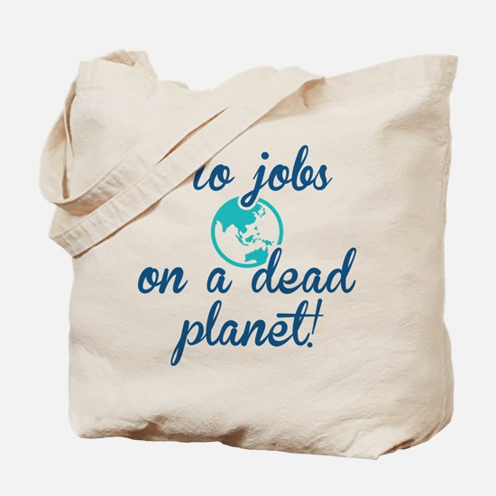 No Jobs On A Dead Planet Tote Bag