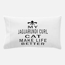 Jaguarundi curl Cat Make Life Better Pillow Case