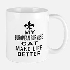 European Burmese Cat Make Life Better Mug