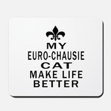 Euro-chausie Cat Make Life Better Mousepad