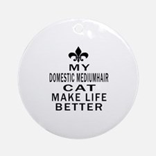 Domestic mediumhair Cat Make Life B Round Ornament
