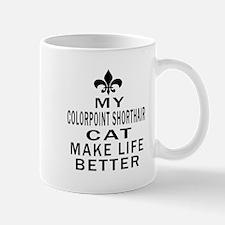 Colorpoint Shorthair Cat Make Life Bett Mug