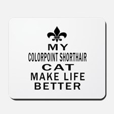 Colorpoint Shorthair Cat Make Life Bette Mousepad