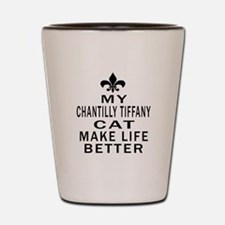 Chantilly Tiffany Cat Make Life Better Shot Glass