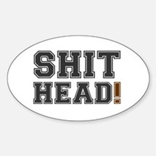 SHIT HEAD! Decal