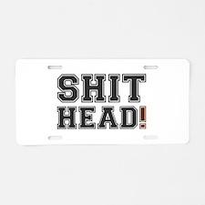 SHIT HEAD! Aluminum License Plate