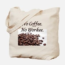 No Coffee. No Workee. Tote Bag